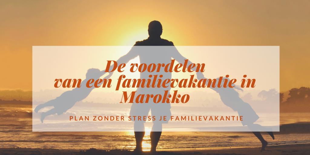 voordelen familievakantie marokko